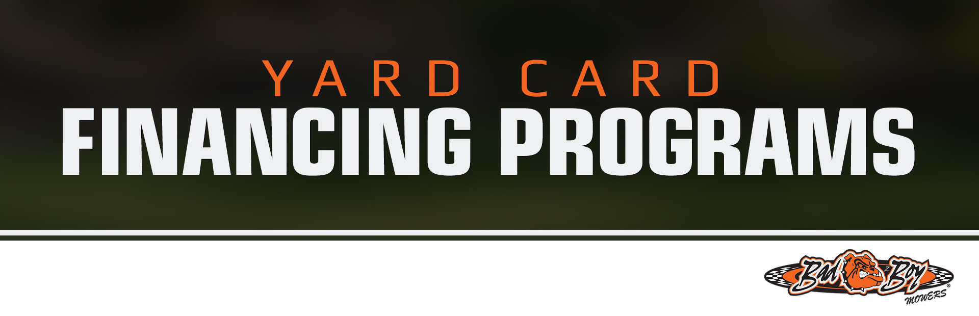 Bad Boy: Yard Card Financing Programs